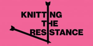 Knitting the Resistance @ MSU Union Art Gallery, Rm 230 | East Lansing | Michigan | United States