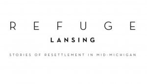 Refuge Lansing: Stories of Resettlement in Mid-Michigan @ Wells Hall, 2nd Floor Atriuim | East Lansing | Michigan | United States