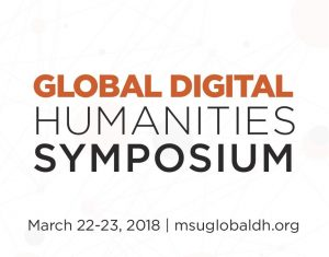 Global Digital Humanities Symposium @ Green Room, Main Library | East Lansing | Michigan | United States