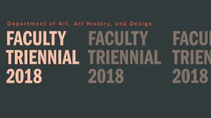 2018 Department of Art, Art History, and Design Faculty Triennial Exhibition @ Eli and Edythe Broad Art Museum | East Lansing | Michigan | United States