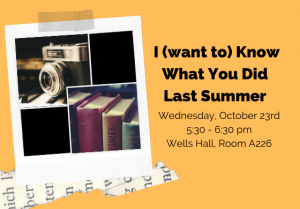 I (want to) Know What You Did Last Summer @ Wells Hall, Room A226