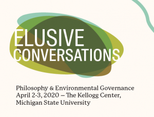 Elusive Conversations  Philosophy & Environmental Governance Symposium @ Kellogg Hotel & Conference Center | East Lansing | Michigan | United States