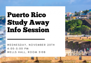 Puerto Rico Study Away Info Session @ Wells Hall, Room 310B