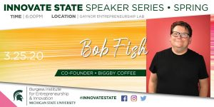 Innovate State Speaker Series: Bob Fish @ Gaynor Entrepreneurship Lab | East Lansing | Michigan | United States