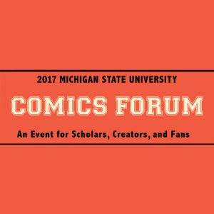 Comics Forum — Keynote Address @ RCAH Theatre, SynPhi Hall Basement | East Lansing | Michigan | United States
