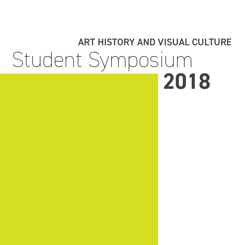 2018 Art History & Visual Culture Student Symposium @ MSU Library, 4th Floor Green Room