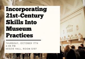 Incorporating 21st-century Skills Into Museum Practices Presentation @ Kedzie Hall, Room S107