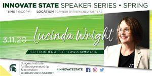 Innovate State Speaker Series: Lucinda Wright @ Gaynor Entrepreneurship Lab   East Lansing   Michigan   United States