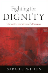 Lecture by Sarah S. Willen about her award-winning book Fighting For Dignity: Migrant Lives at Israel's Margins